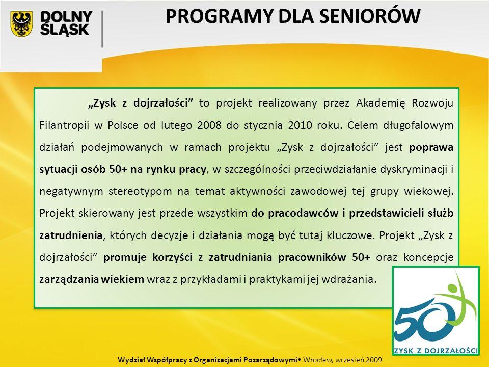 PROGRAMY DLA SENIORÓW Wydział Współpracy z Organizacjami Pozarządowymi Wrocław, wrzesień 2009 Zysk z dojrzałości to projekt realizowany przez Akademię Rozwoju Filantropii w Polsce od lutego 2008 do stycznia 2010 roku.