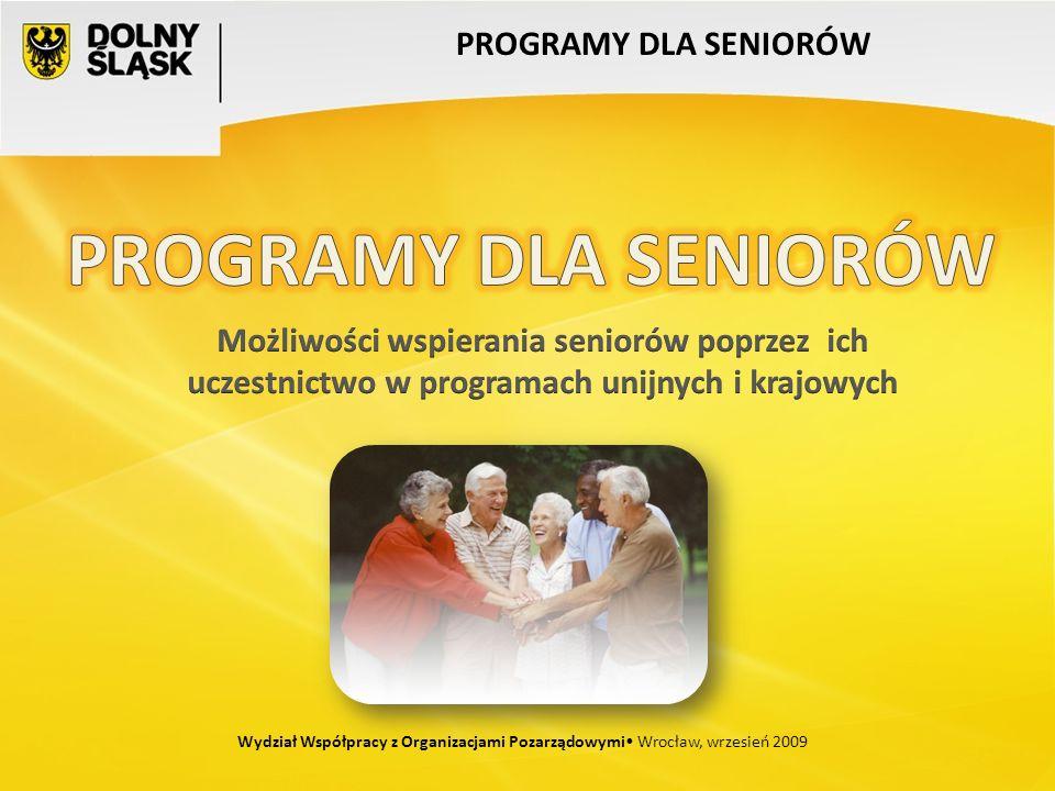 Wydział Współpracy z Organizacjami Pozarządowymi Wrocław, wrzesień 2009 PROGRAMY DLA SENIORÓW