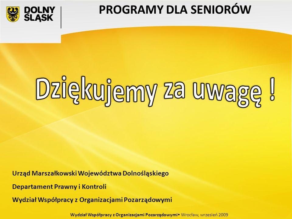 PROGRAMY DLA SENIORÓW Wydział Współpracy z Organizacjami Pozarządowymi Wrocław, wrzesień 2009 Urząd Marszałkowski Województwa Dolnośląskiego Departame