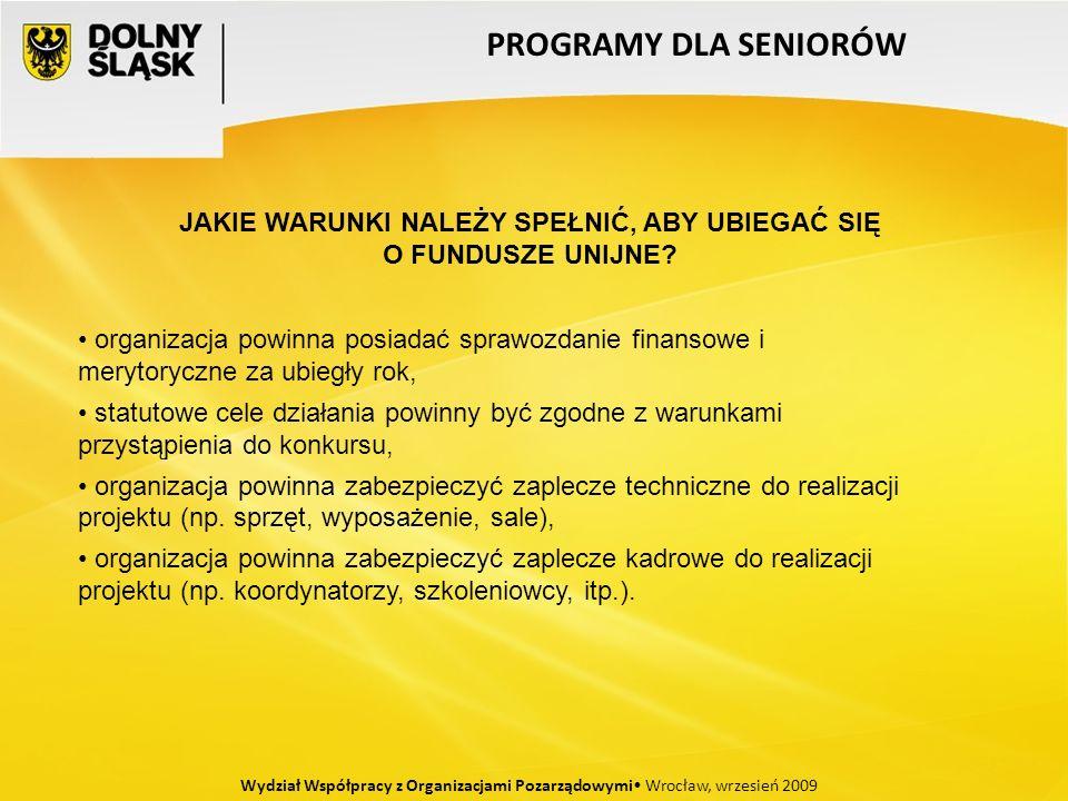 Wydział Współpracy z Organizacjami Pozarządowymi Wrocław, wrzesień 2009 organizacja powinna posiadać sprawozdanie finansowe i merytoryczne za ubiegły rok, statutowe cele działania powinny być zgodne z warunkami przystąpienia do konkursu, organizacja powinna zabezpieczyć zaplecze techniczne do realizacji projektu (np.