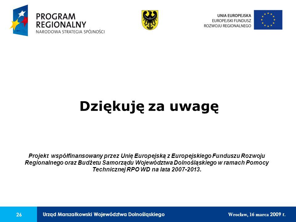 26 Urząd Marszałkowski Województwa Dolnośląskiego Wrocław, 16 marca 2009 r. 26 Urząd Marszałkowski Województwa Dolnośląskiego Wrocław, 16 marca 2009 r