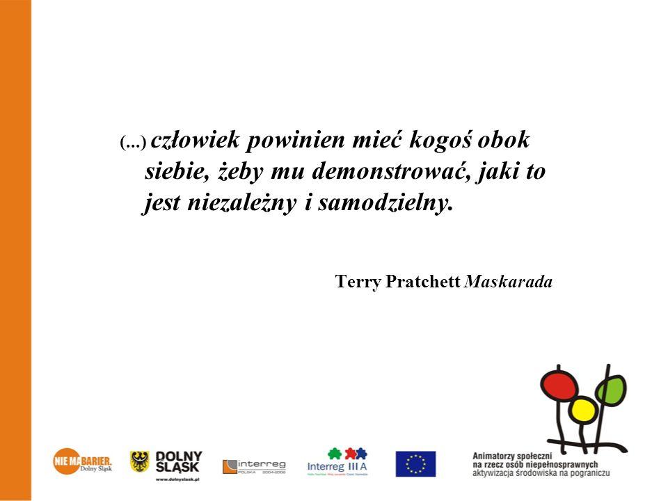 (...) człowiek powinien mieć kogoś obok siebie, żeby mu demonstrować, jaki to jest niezależny i samodzielny. Terry Pratchett Maskarada