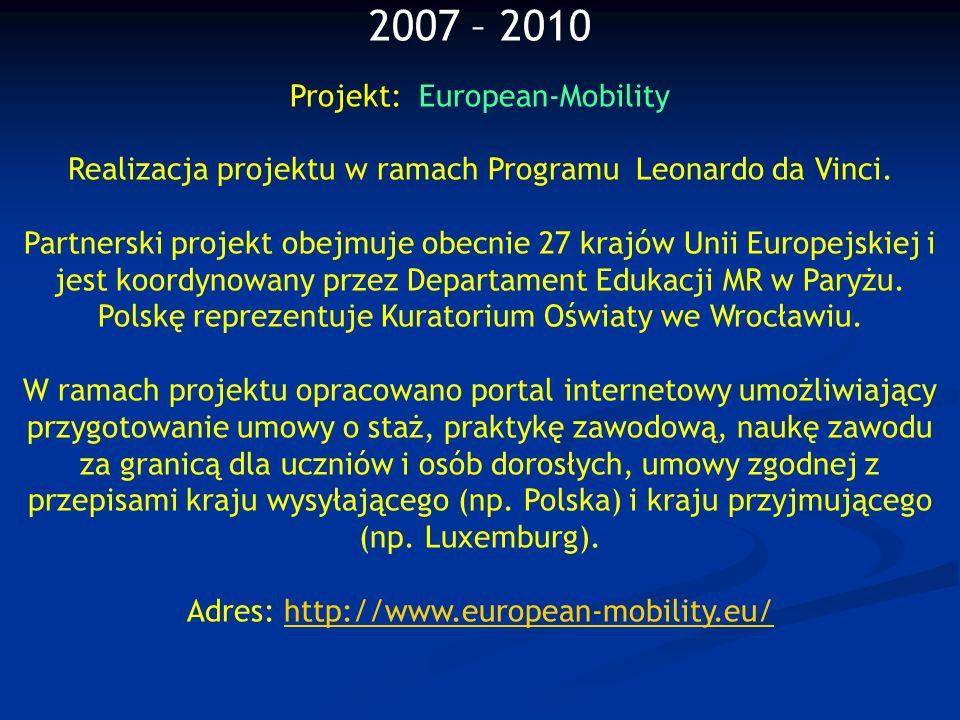 2007 – 2010 Projekt: European-Mobility Realizacja projektu w ramach Programu Leonardo da Vinci. Partnerski projekt obejmuje obecnie 27 krajów Unii Eur