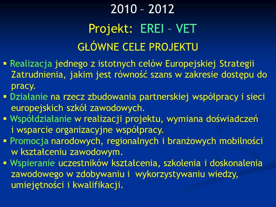 2010 – 2012 Projekt: EREI – VET GŁÓWNE CELE PROJEKTU Realizacja jednego z istotnych celów Europejskiej Strategii Zatrudnienia, jakim jest równość szan