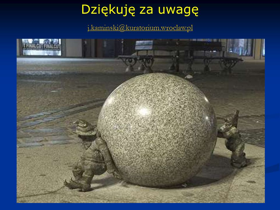 Dziękuję za uwagę j.kaminski@kuratorium.wroclaw.pl