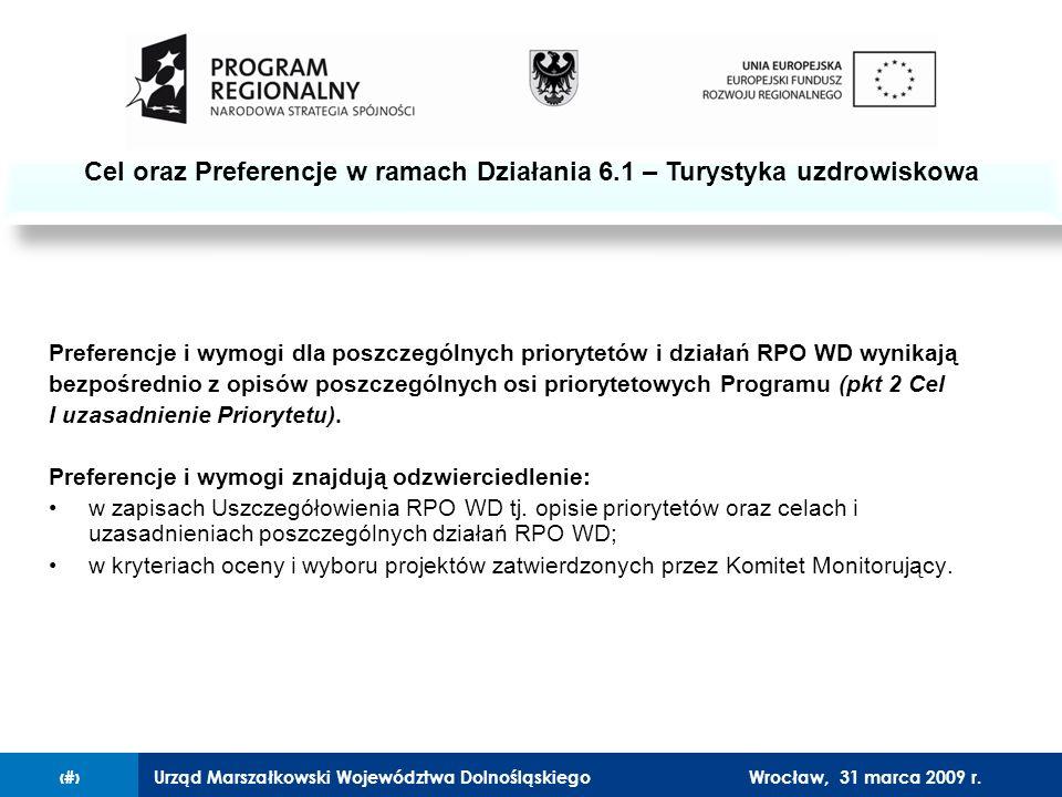 Urząd Marszałkowski Województwa Dolnośląskiego27 lutego 2008 r.10 Preferencje i wymogi dla poszczególnych priorytetów i działań RPO WD wynikają bezpośrednio z opisów poszczególnych osi priorytetowych Programu (pkt 2 Cel I uzasadnienie Priorytetu).