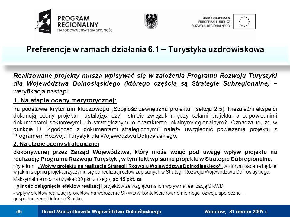 Urząd Marszałkowski Województwa Dolnośląskiego27 lutego 2008 r.11 Realizowane projekty muszą wpisywać się w założenia Programu Rozwoju Turystyki dla Województwa Dolnośląskiego (którego częścią są Strategie Subregionalne) – weryfikacja nastąpi: 1.