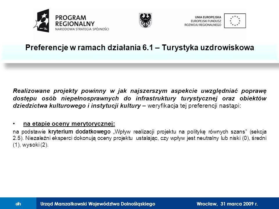 Urząd Marszałkowski Województwa Dolnośląskiego27 lutego 2008 r.13 Realizowane projekty powinny w jak najszerszym aspekcie uwzględniać poprawę dostępu osób niepełnosprawnych do infrastruktury turystycznej oraz obiektów dziedzictwa kulturowego i instytucji kultury – weryfikacja tej preferencji nastąpi: na etapie oceny merytorycznej: na podstawie kryterium dodatkowego Wpływ realizacji projektu na politykę równych szans (sekcja 2.5).
