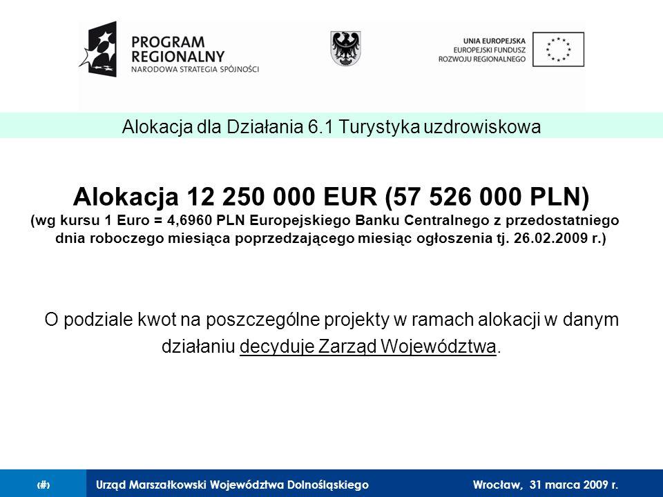 Urząd Marszałkowski Województwa Dolnośląskiego27 lutego 2008 r.8 Alokacja 12 250 000 EUR (57 526 000 PLN) (wg kursu 1 Euro = 4,6960 PLN Europejskiego Banku Centralnego z przedostatniego dnia roboczego miesiąca poprzedzającego miesiąc ogłoszenia tj.