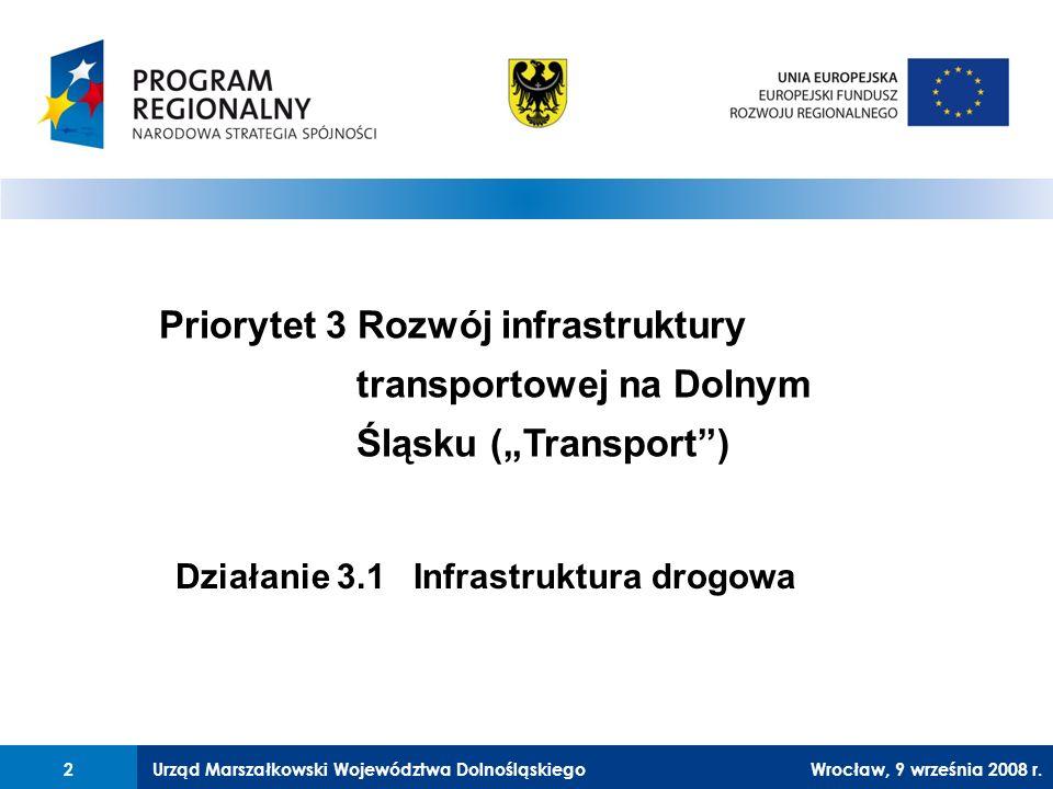Urząd Marszałkowski Województwa Dolnośląskiego27 lutego 2008 r.2 Priorytet 3 Rozwój infrastruktury transportowej na Dolnym Śląsku (Transport) Działanie 3.1 Infrastruktura drogowa 2Wrocław, 9 września 2008 r.
