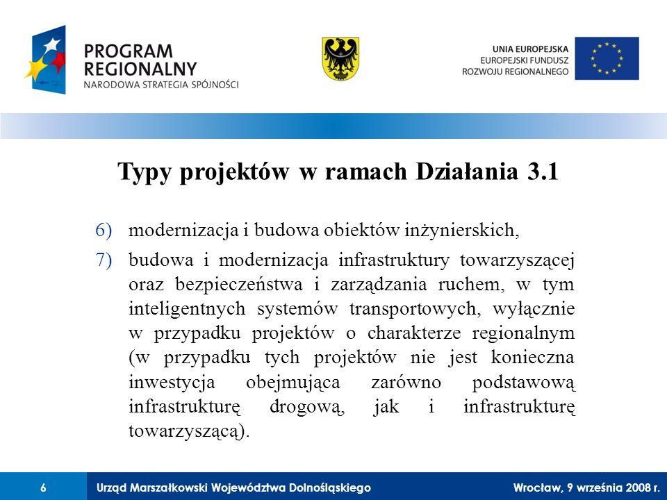 Urząd Marszałkowski Województwa Dolnośląskiego27 lutego 2008 r.6 6)modernizacja i budowa obiektów inżynierskich, 7)budowa i modernizacja infrastruktury towarzyszącej oraz bezpieczeństwa i zarządzania ruchem, w tym inteligentnych systemów transportowych, wyłącznie w przypadku projektów o charakterze regionalnym (w przypadku tych projektów nie jest konieczna inwestycja obejmująca zarówno podstawową infrastrukturę drogową, jak i infrastrukturę towarzyszącą).