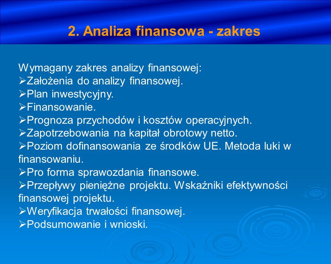 2. Analiza finansowa - zakres Wymagany zakres analizy finansowej: Założenia do analizy finansowej. Plan inwestycyjny. Finansowanie. Prognoza przychodó