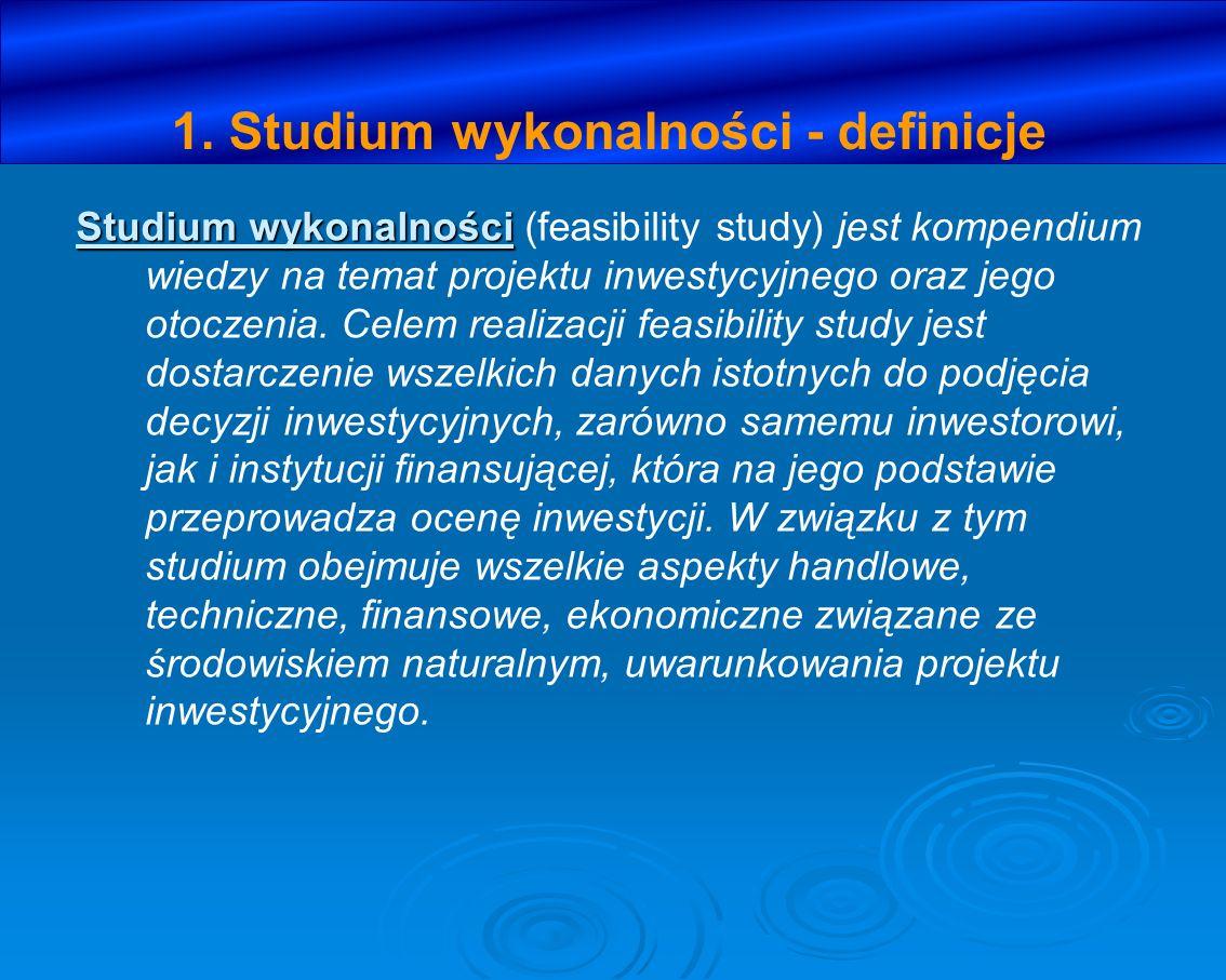 1. Studium wykonalności - definicje Studium wykonalności Studium wykonalności (feasibility study) jest kompendium wiedzy na temat projektu inwestycyjn