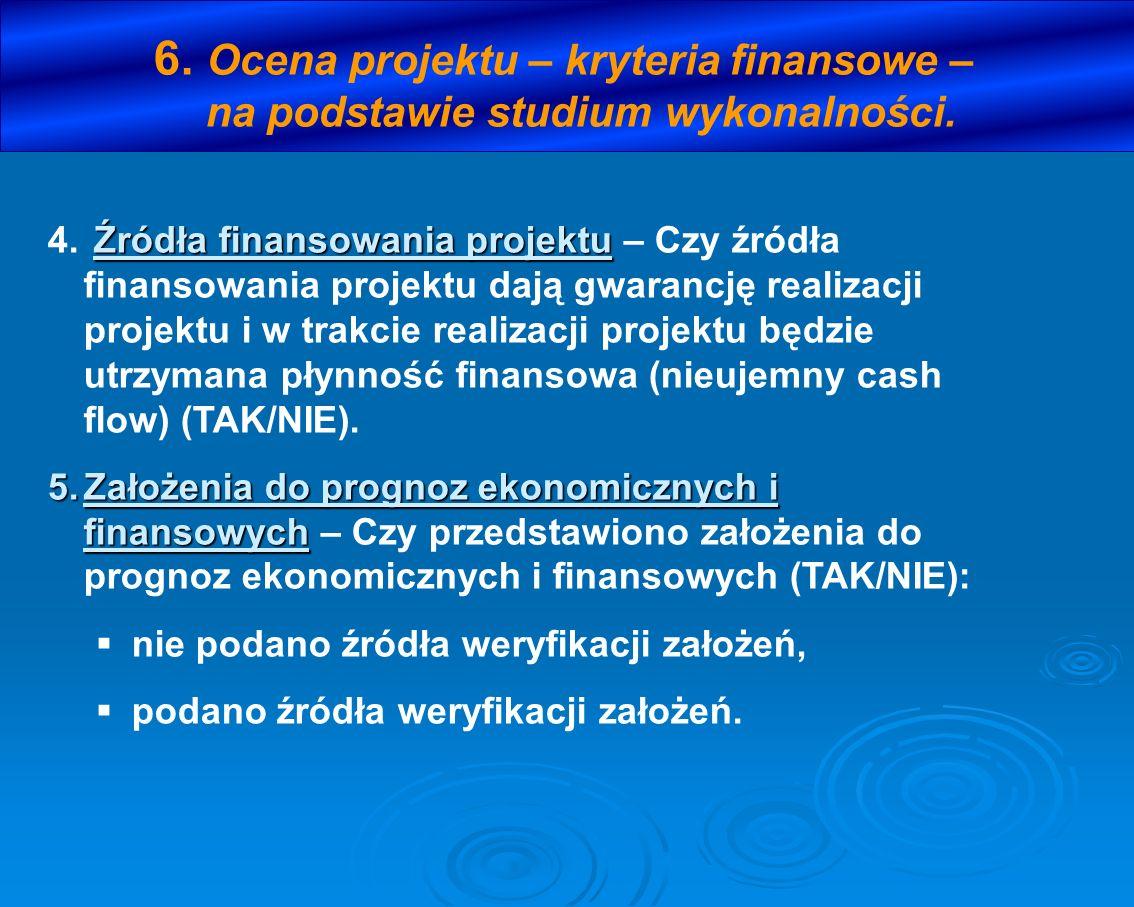 6. Ocena projektu – kryteria finansowe – na podstawie studium wykonalności. Źródła finansowania projektu 4. Źródła finansowania projektu – Czy źródła