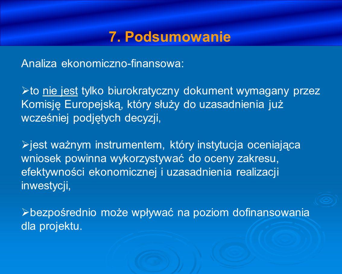 7. Podsumowanie Analiza ekonomiczno-finansowa: to nie jest tylko biurokratyczny dokument wymagany przez Komisję Europejską, który służy do uzasadnieni