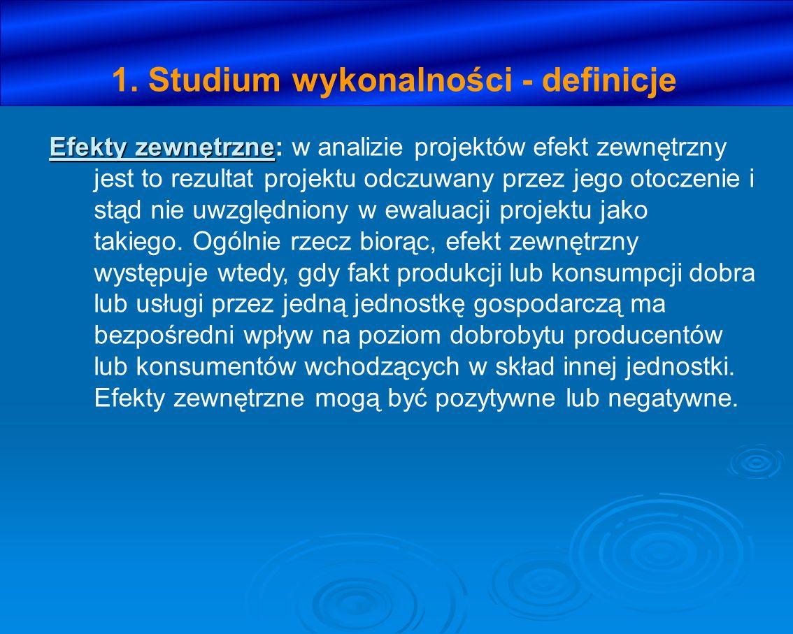 1. Studium wykonalności - definicje Efekty zewnętrzne Efekty zewnętrzne: w analizie projektów efekt zewnętrzny jest to rezultat projektu odczuwany prz