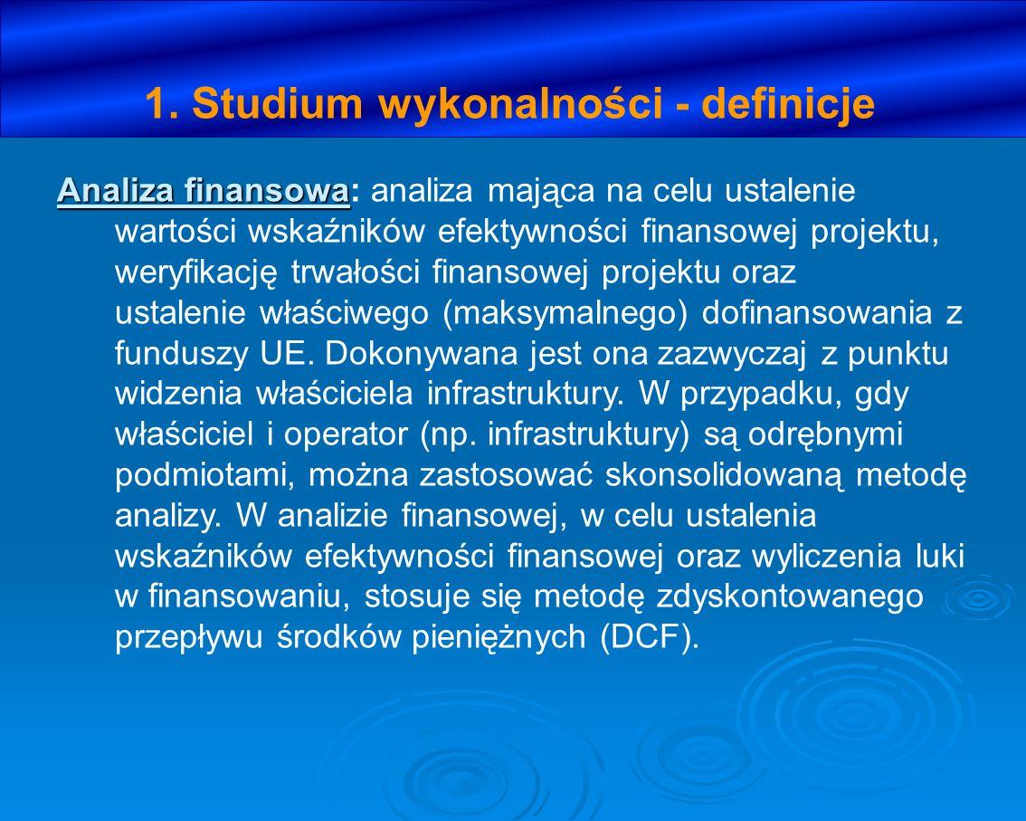 1. Studium wykonalności - definicje Analiza finansowa Analiza finansowa: analiza mająca na celu ustalenie wartości wskaźników efektywności finansowej