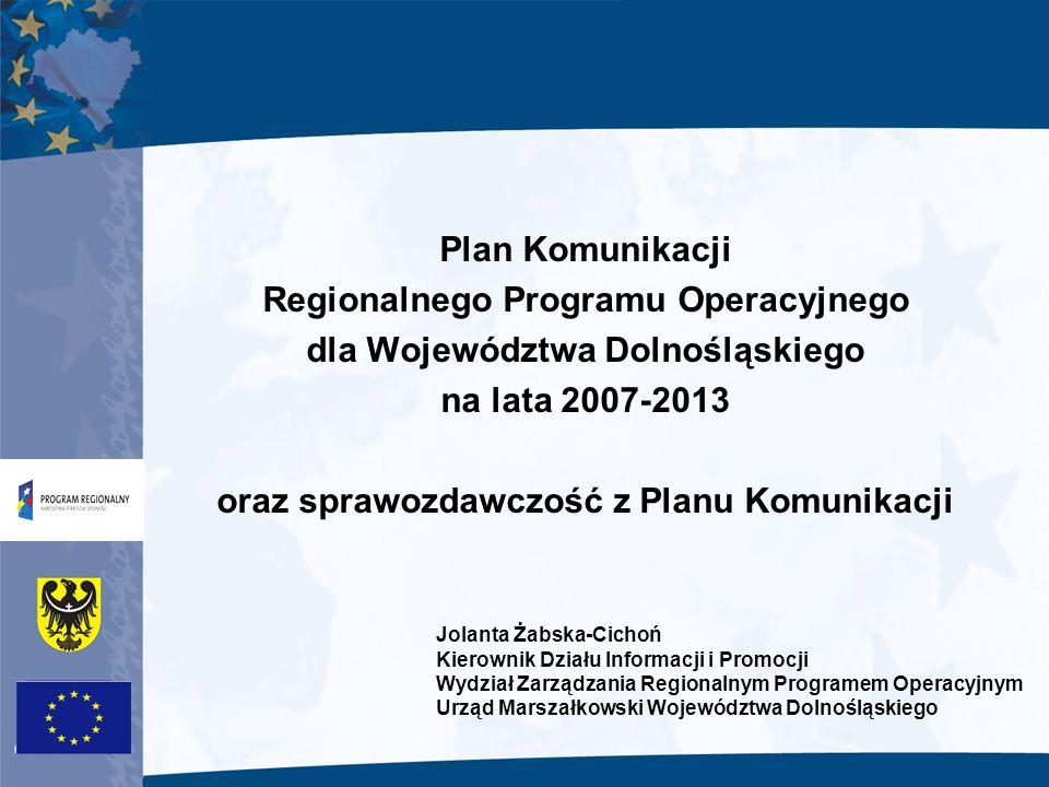 Plan Komunikacji Regionalnego Programu Operacyjnego dla Województwa Dolnośląskiego na lata 2007-2013 oraz sprawozdawczość z Planu Komunikacji Jolanta