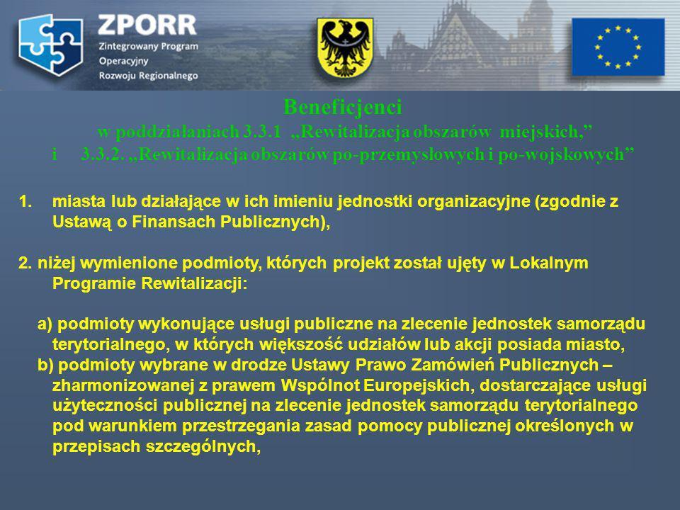 1.miasta lub działające w ich imieniu jednostki organizacyjne (zgodnie z Ustawą o Finansach Publicznych), 2. niżej wymienione podmioty, których projek