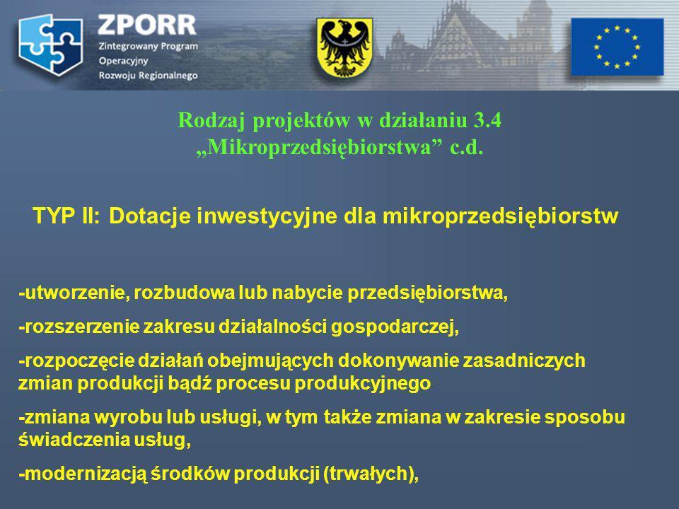 Rodzaj projektów w działaniu 3.4 Mikroprzedsiębiorstwa c.d. TYP II: Dotacje inwestycyjne dla mikroprzedsiębiorstw -utworzenie, rozbudowa lub nabycie p
