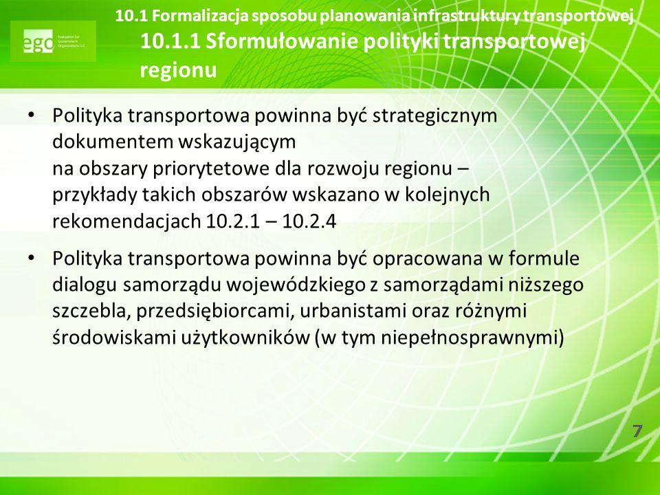 7 10.1 Formalizacja sposobu planowania infrastruktury transportowej 10.1.1 Sformułowanie polityki transportowej regionu Polityka transportowa powinna