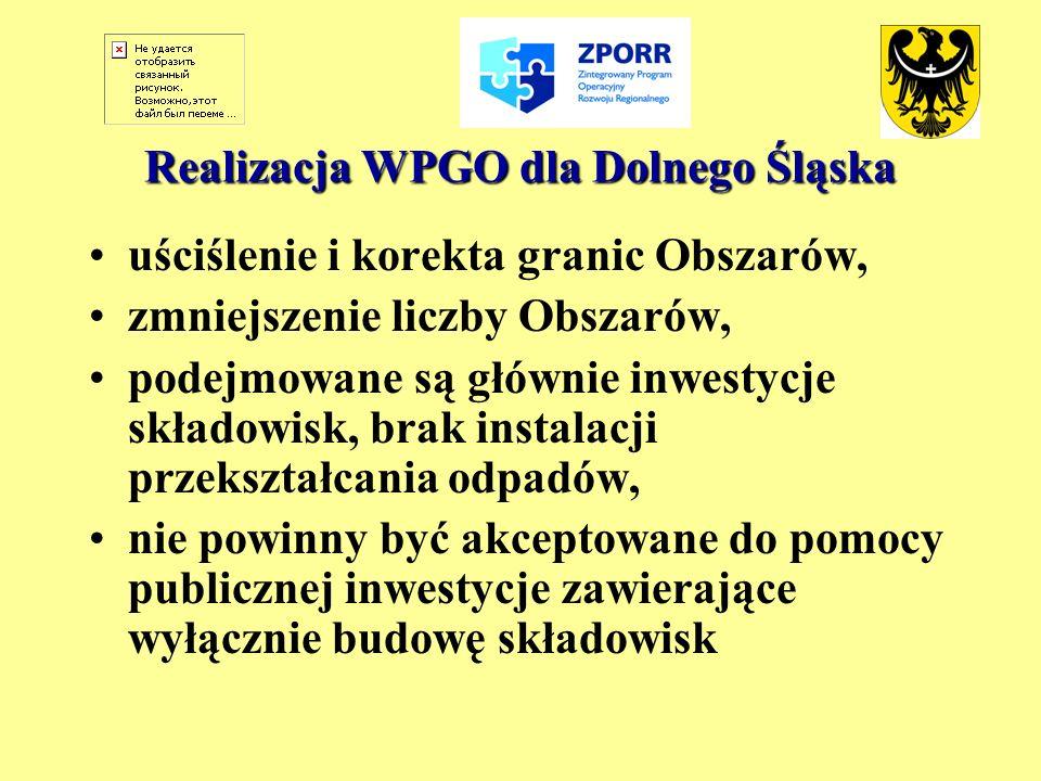 Realizacja WPGO dla Dolnego Śląska uściślenie i korekta granic Obszarów, zmniejszenie liczby Obszarów, podejmowane są głównie inwestycje składowisk, b