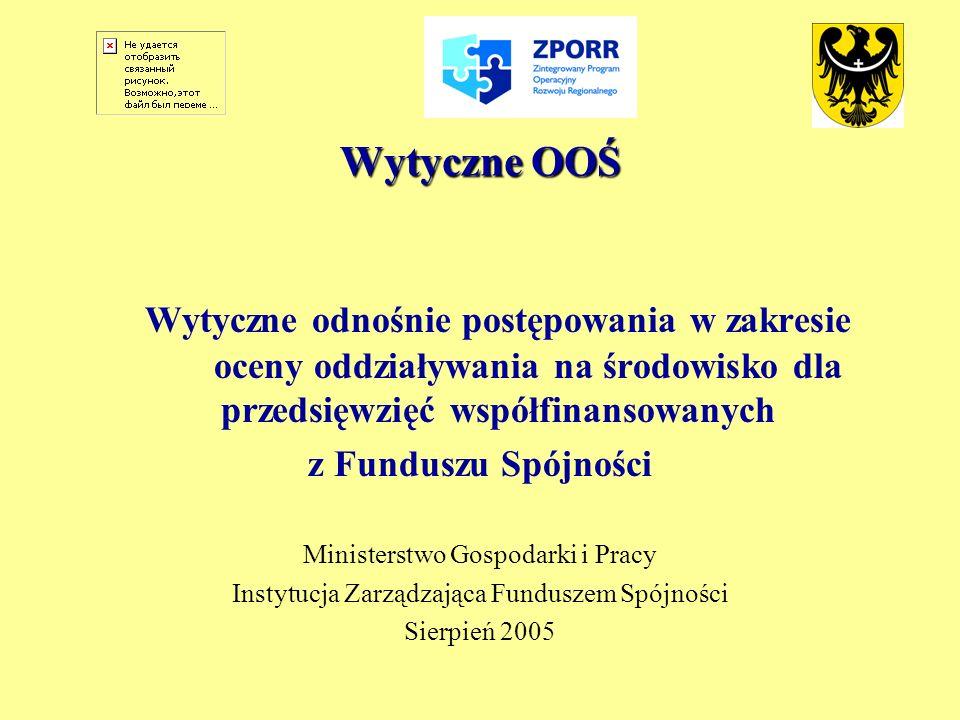 Wytyczne OOŚ Wytyczne odnośnie postępowania w zakresie oceny oddziaływania na środowisko dla przedsięwzięć współfinansowanych z Funduszu Spójności Min