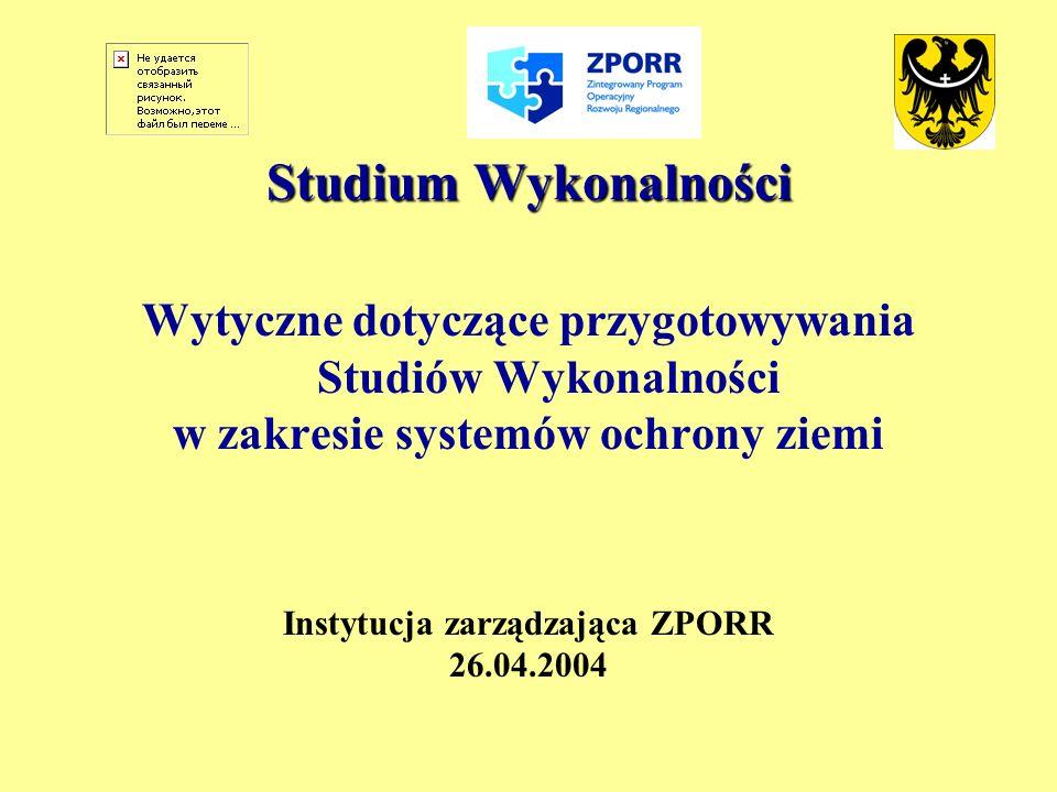 Studium Wykonalności Wytyczne dotyczące przygotowywania Studiów Wykonalności w zakresie systemów ochrony ziemi Instytucja zarządzająca ZPORR 26.04.200