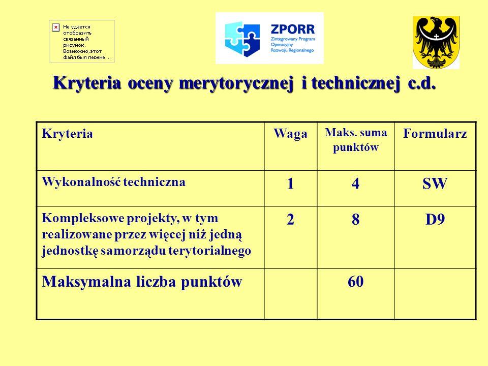 Kryteria oceny merytorycznej i technicznej c.d. KryteriaWaga Maks. suma punktów Formularz Wykonalność techniczna 14SW Kompleksowe projekty, w tym real