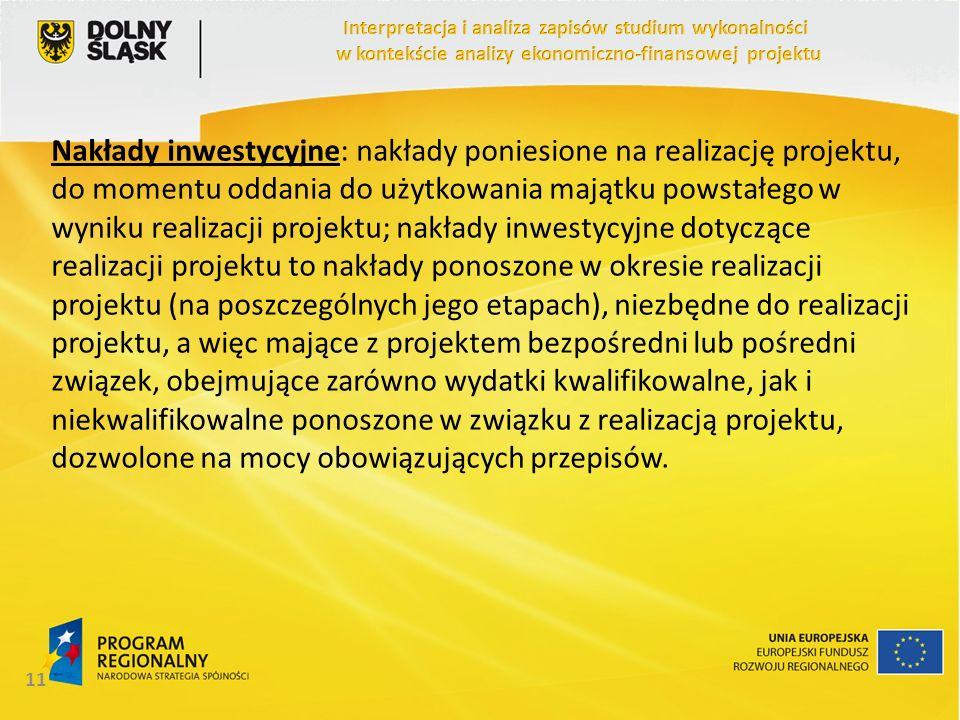 Nakłady inwestycyjne: nakłady poniesione na realizację projektu, do momentu oddania do użytkowania majątku powstałego w wyniku realizacji projektu; na