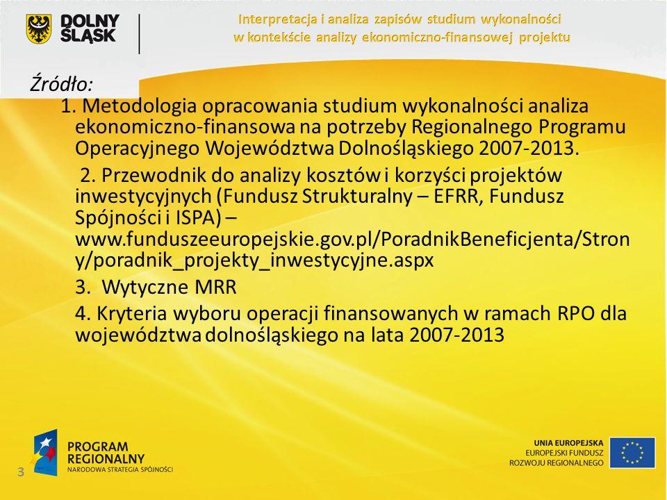3 Źródło: 1. Metodologia opracowania studium wykonalności analiza ekonomiczno-finansowa na potrzeby Regionalnego Programu Operacyjnego Województwa Dol