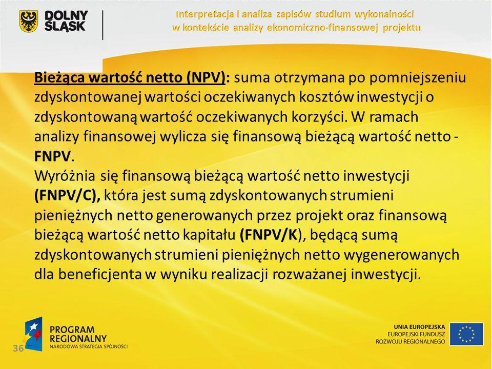 Bieżąca wartość netto (NPV): suma otrzymana po pomniejszeniu zdyskontowanej wartości oczekiwanych kosztów inwestycji o zdyskontowaną wartość oczekiwan