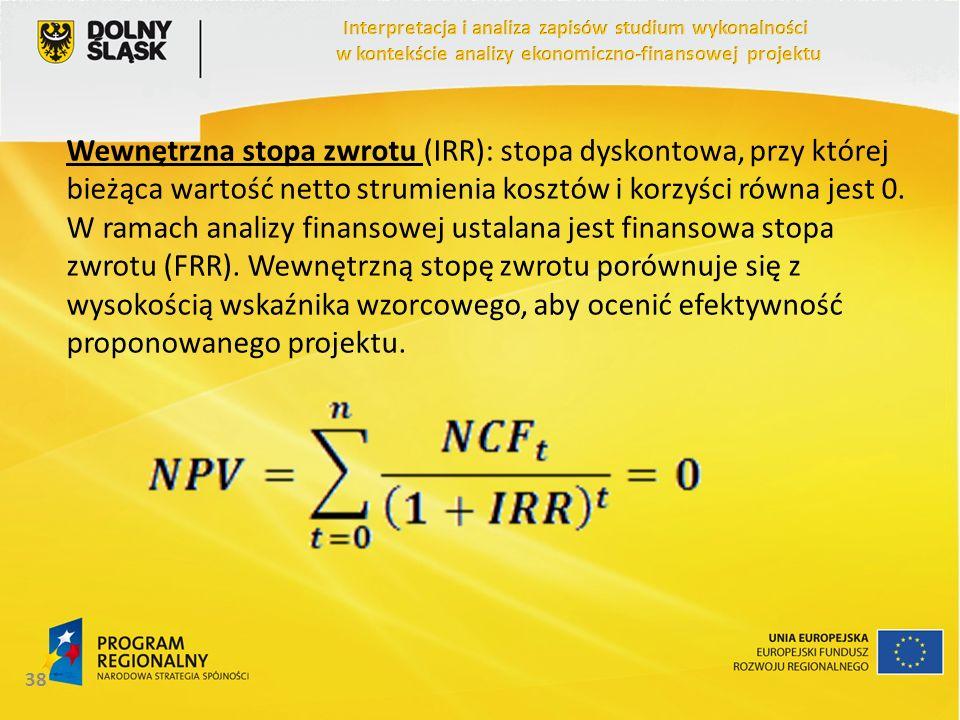 Wewnętrzna stopa zwrotu (IRR): stopa dyskontowa, przy której bieżąca wartość netto strumienia kosztów i korzyści równa jest 0. W ramach analizy finans