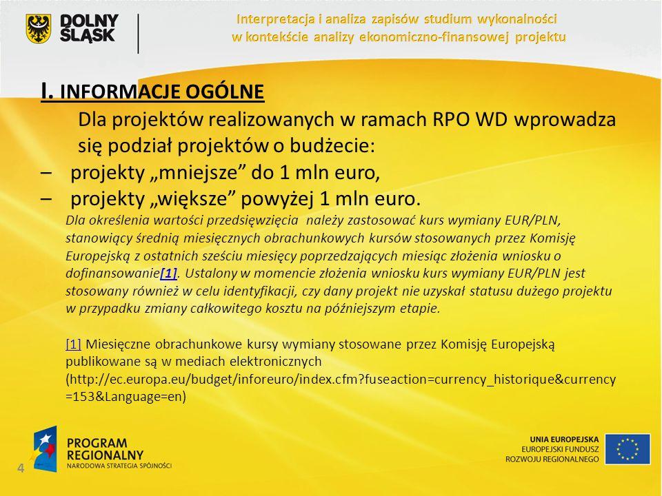 4 I. INFORMACJE OGÓLNE Dla projektów realizowanych w ramach RPO WD wprowadza się podział projektów o budżecie: – projekty mniejsze do 1 mln euro, – pr