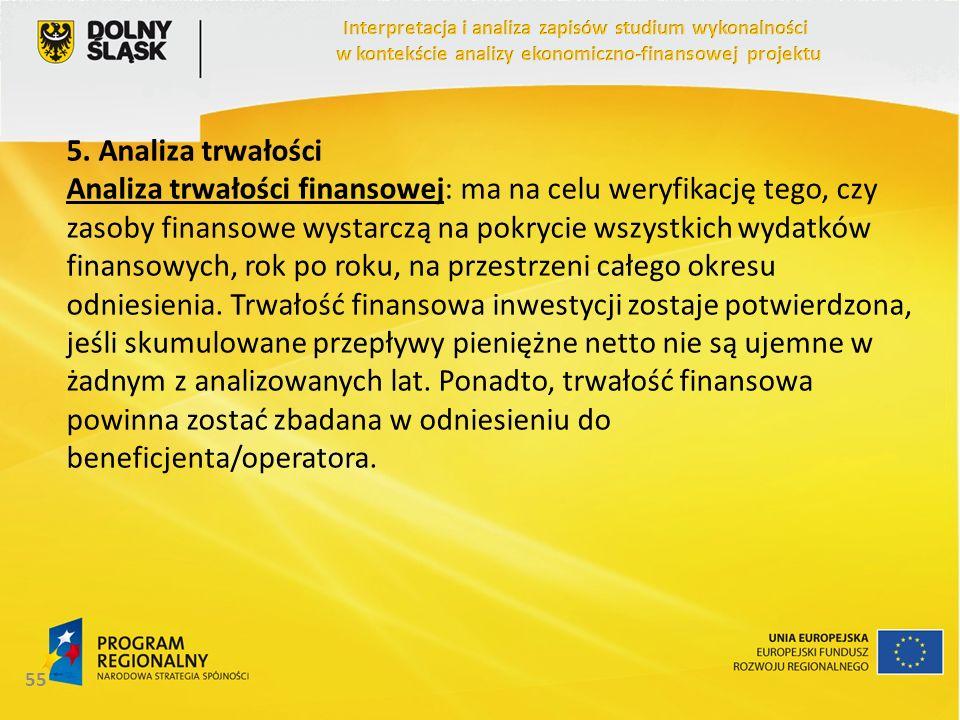 5. Analiza trwałości Analiza trwałości finansowej: ma na celu weryfikację tego, czy zasoby finansowe wystarczą na pokrycie wszystkich wydatków finanso