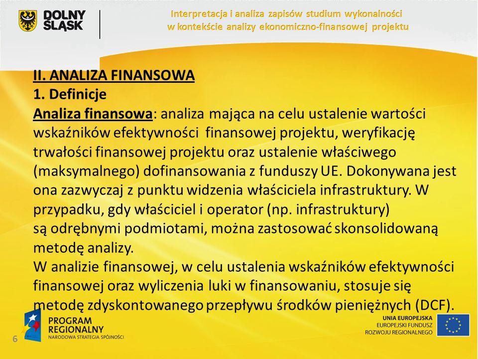 II. ANALIZA FINANSOWA 1. Definicje Analiza finansowa: analiza mająca na celu ustalenie wartości wskaźników efektywności finansowej projektu, weryfikac