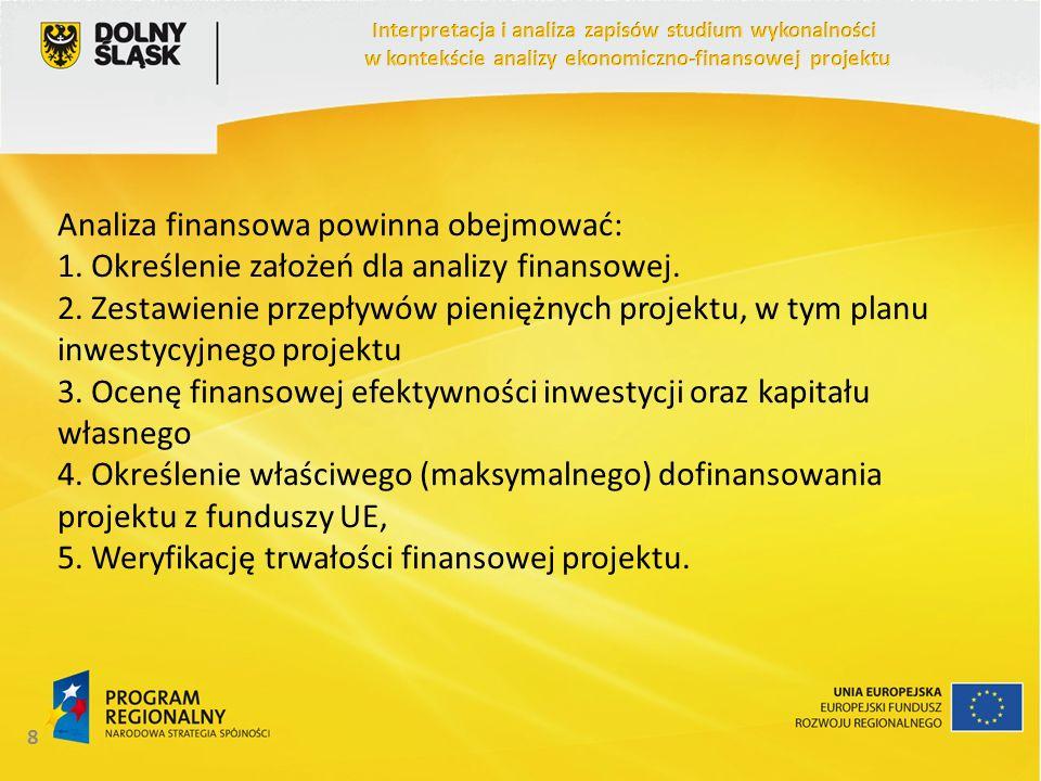 Analiza finansowa powinna obejmować: 1. Określenie założeń dla analizy finansowej. 2. Zestawienie przepływów pieniężnych projektu, w tym planu inwesty