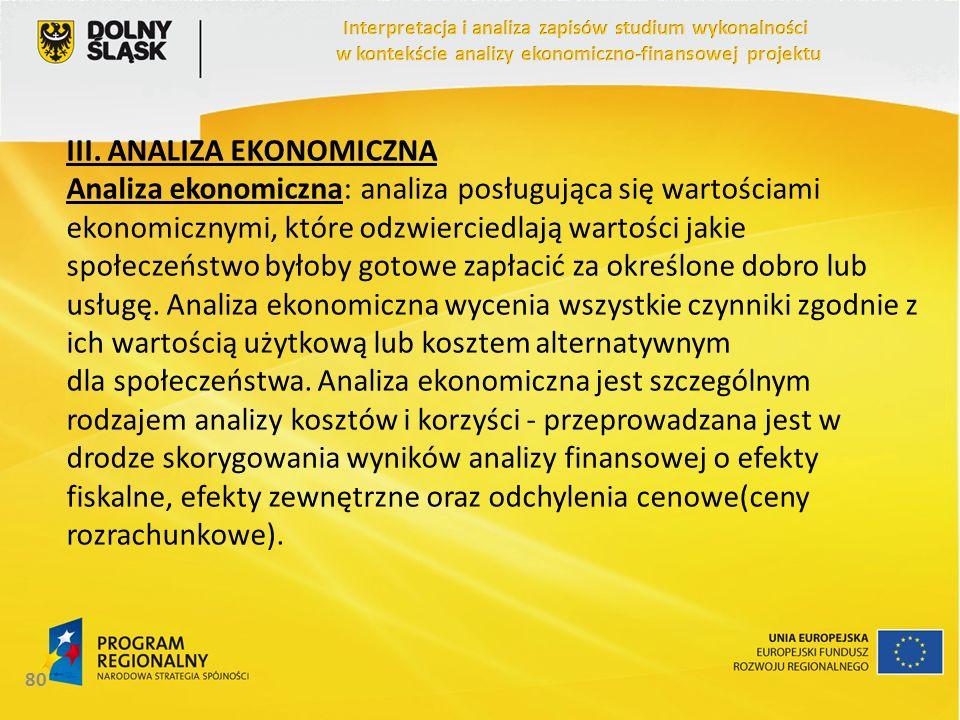 III. ANALIZA EKONOMICZNA Analiza ekonomiczna: analiza posługująca się wartościami ekonomicznymi, które odzwierciedlają wartości jakie społeczeństwo by