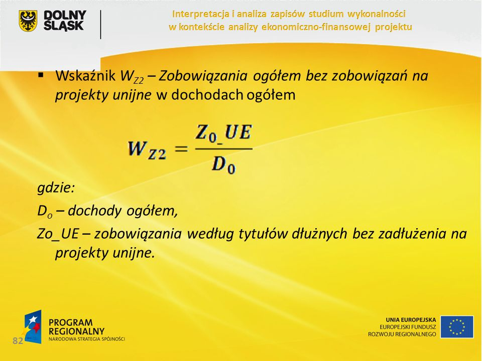 Wskaźnik W Z2 – Zobowiązania ogółem bez zobowiązań na projekty unijne w dochodach ogółem gdzie: D o – dochody ogółem, Zo_UE – zobowiązania według tytu