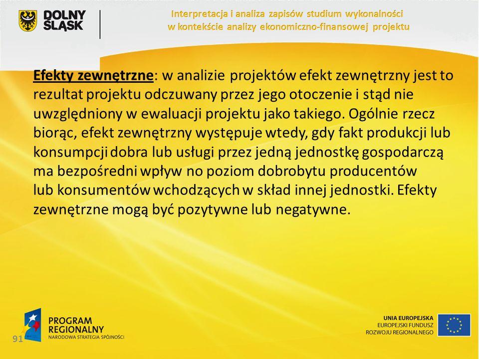 Efekty zewnętrzne: w analizie projektów efekt zewnętrzny jest to rezultat projektu odczuwany przez jego otoczenie i stąd nie uwzględniony w ewaluacji