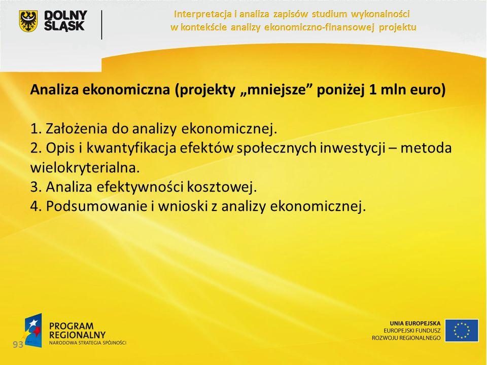 Analiza ekonomiczna (projekty mniejsze poniżej 1 mln euro) 1. Założenia do analizy ekonomicznej. 2. Opis i kwantyfikacja efektów społecznych inwestycj
