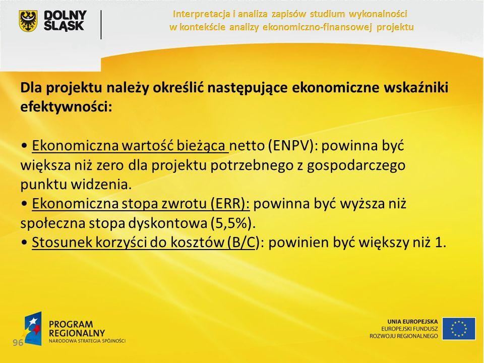 Dla projektu należy określić następujące ekonomiczne wskaźniki efektywności: Ekonomiczna wartość bieżąca netto (ENPV): powinna być większa niż zero dl
