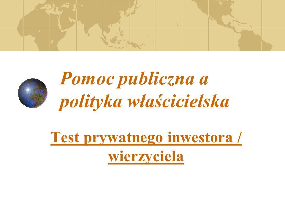Pomoc publiczna a polityka właścicielska Test prywatnego inwestora / wierzyciela