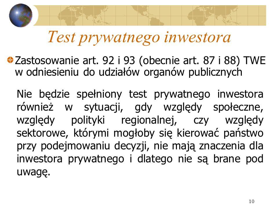 10 Test prywatnego inwestora Nie będzie spełniony test prywatnego inwestora również w sytuacji, gdy względy społeczne, względy polityki regionalnej, c