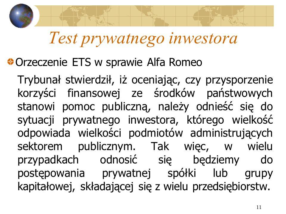 11 Test prywatnego inwestora Trybunał stwierdził, iż oceniając, czy przysporzenie korzyści finansowej ze środków państwowych stanowi pomoc publiczną,
