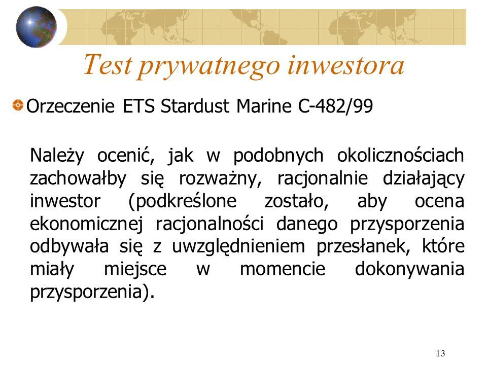 13 Test prywatnego inwestora Należy ocenić, jak w podobnych okolicznościach zachowałby się rozważny, racjonalnie działający inwestor (podkreślone zost