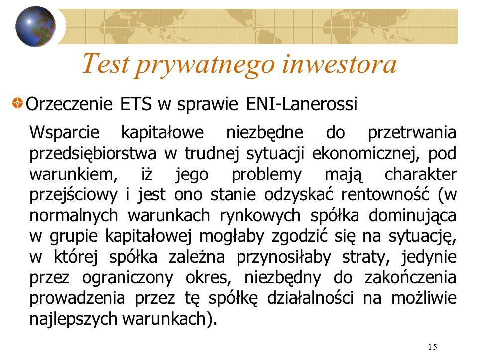 15 Test prywatnego inwestora Wsparcie kapitałowe niezbędne do przetrwania przedsiębiorstwa w trudnej sytuacji ekonomicznej, pod warunkiem, iż jego pro