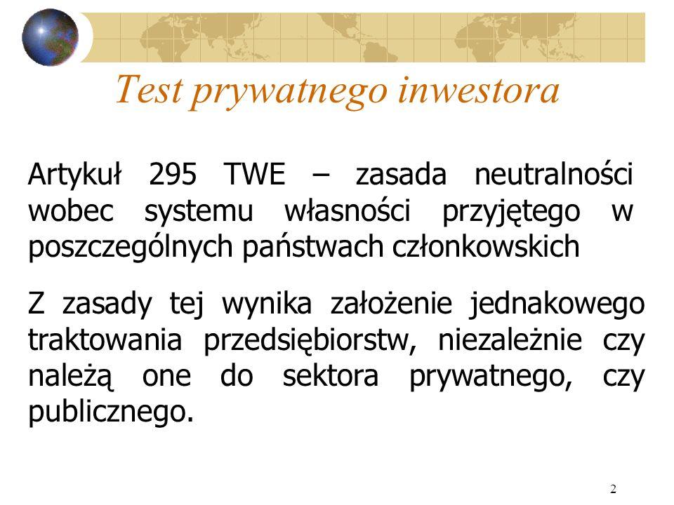 2 Test prywatnego inwestora Artykuł 295 TWE – zasada neutralności wobec systemu własności przyjętego w poszczególnych państwach członkowskich Z zasady