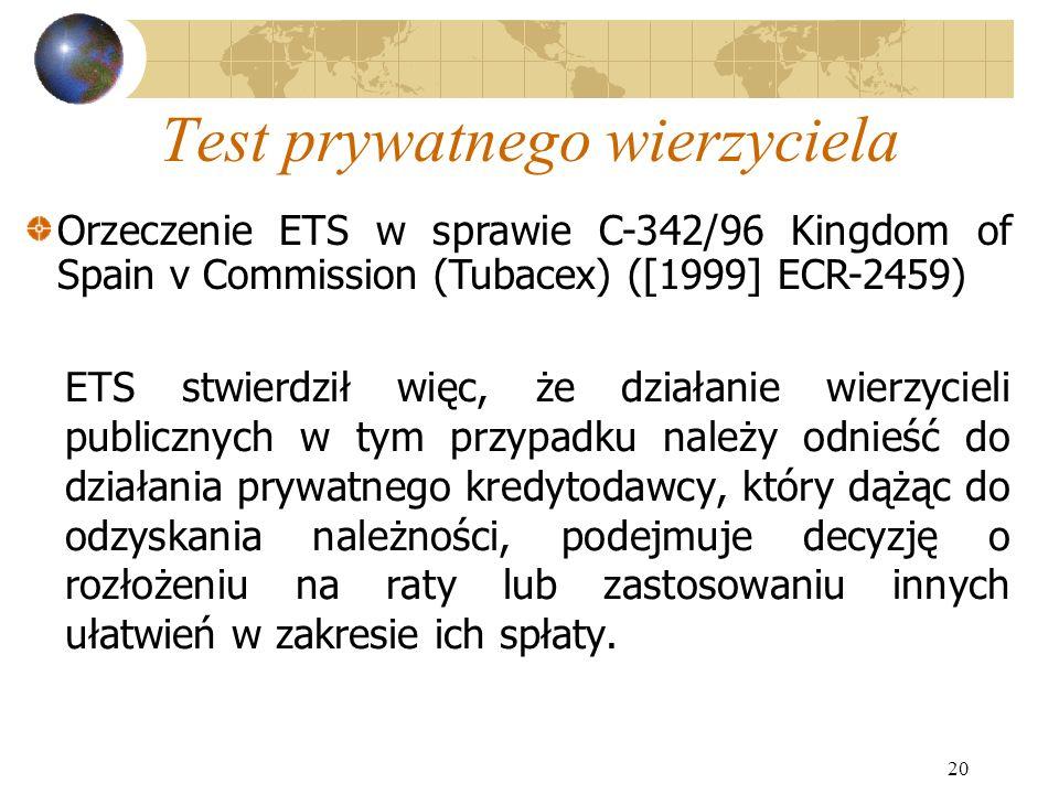 20 Test prywatnego wierzyciela ETS stwierdził więc, że działanie wierzycieli publicznych w tym przypadku należy odnieść do działania prywatnego kredyt