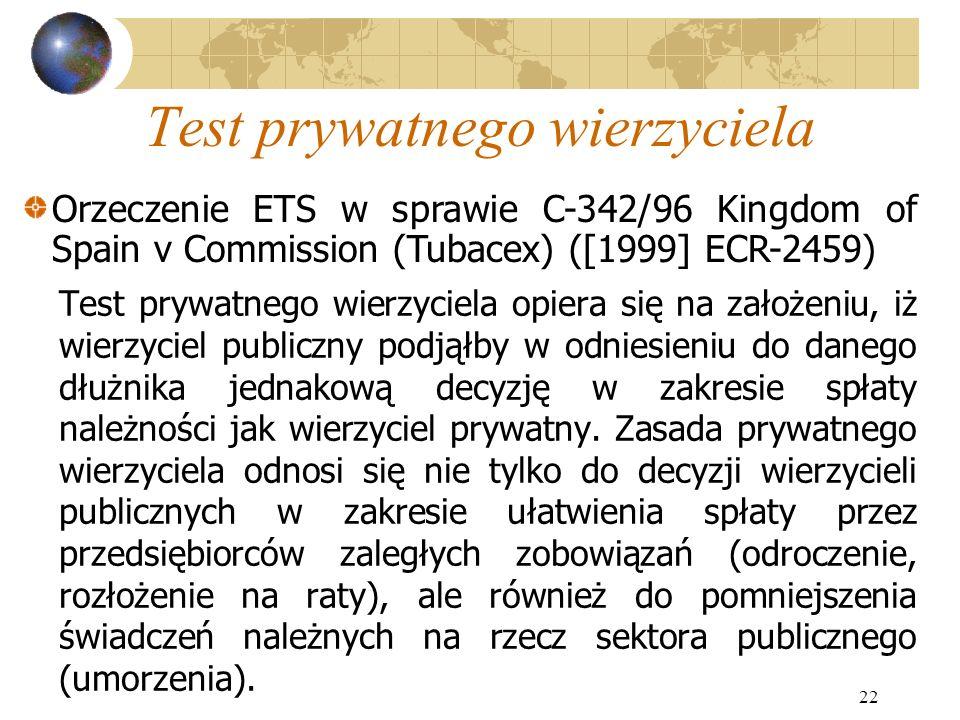22 Test prywatnego wierzyciela Test prywatnego wierzyciela opiera się na założeniu, iż wierzyciel publiczny podjąłby w odniesieniu do danego dłużnika